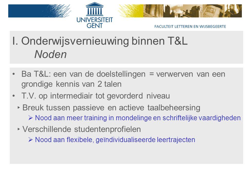 I. Onderwijsvernieuwing binnen T&L Noden Ba T&L: een van de doelstellingen = verwerven van een grondige kennis van 2 talen T.V. op intermediair tot ge