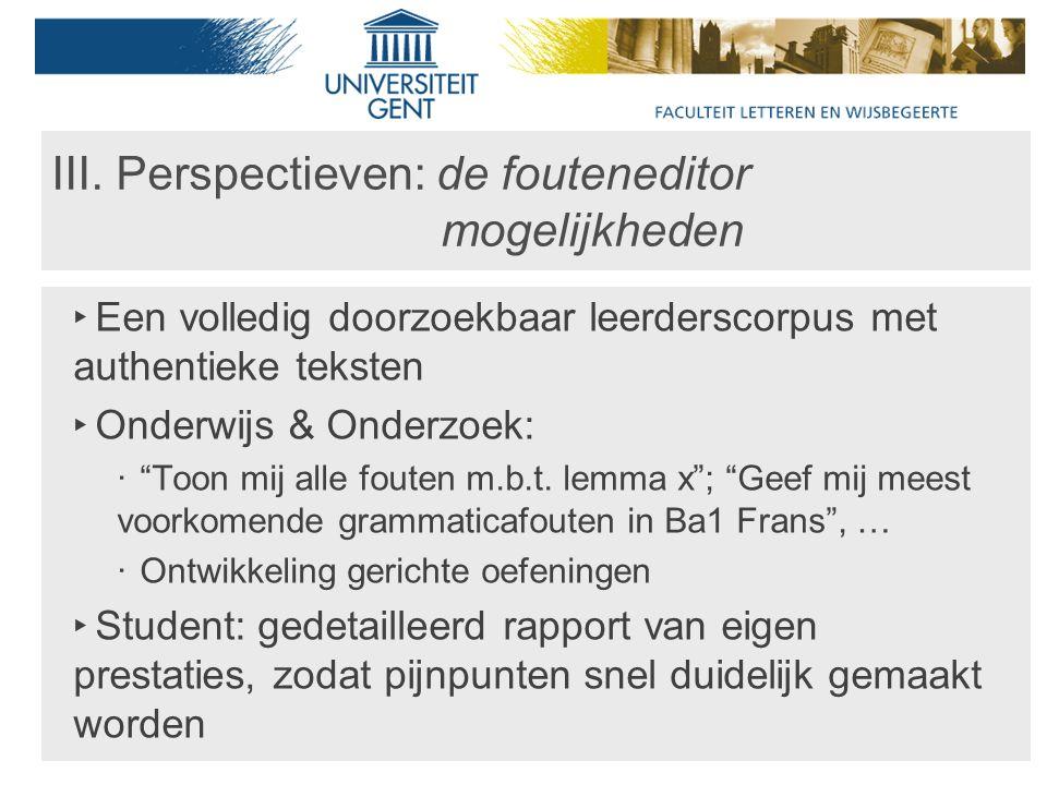 """III. Perspectieven: de fouteneditor mogelijkheden ‣ Een volledig doorzoekbaar leerderscorpus met authentieke teksten ‣ Onderwijs & Onderzoek: ‧ """"Toon"""