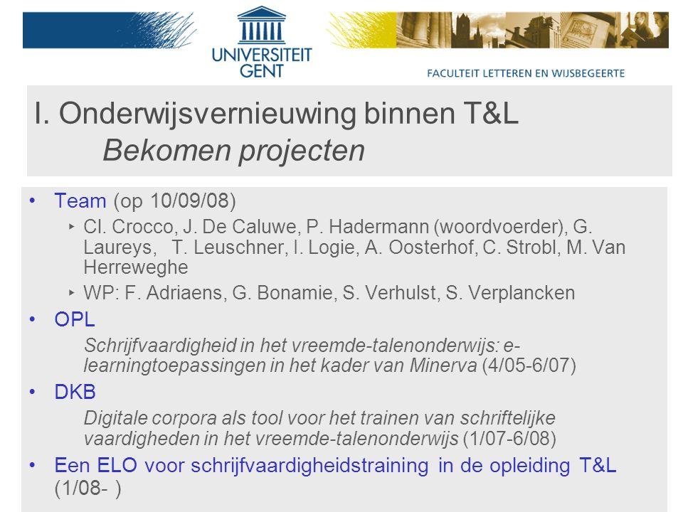 I. Onderwijsvernieuwing binnen T&L Bekomen projecten Team (op 10/09/08) ‣ Cl.