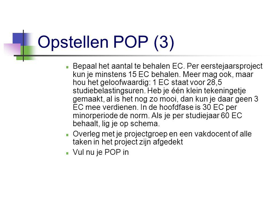 Opstellen POP (3) Bepaal het aantal te behalen EC. Per eerstejaarsproject kun je minstens 15 EC behalen. Meer mag ook, maar hou het geloofwaardig: 1 E