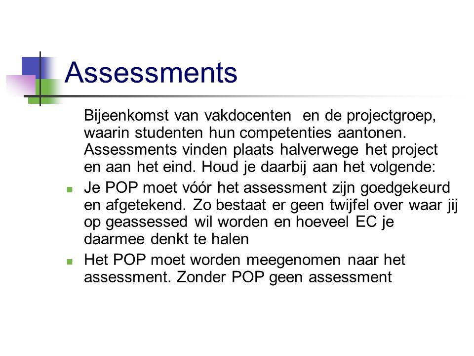 Assessments Bijeenkomst van vakdocenten en de projectgroep, waarin studenten hun competenties aantonen. Assessments vinden plaats halverwege het proje
