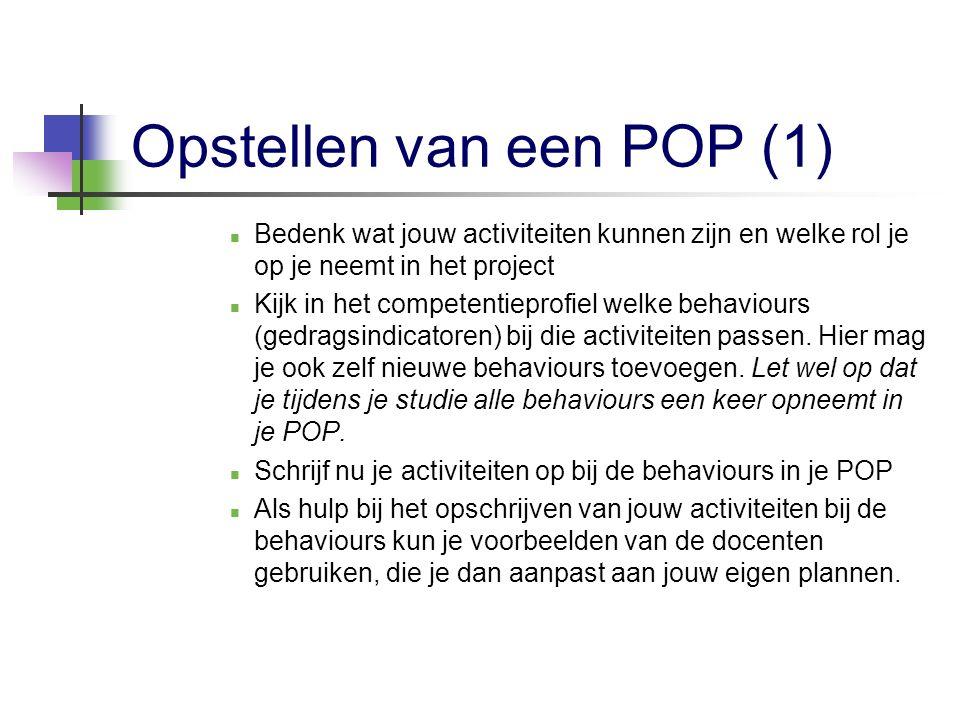 Opstellen van een POP (1) Bedenk wat jouw activiteiten kunnen zijn en welke rol je op je neemt in het project Kijk in het competentieprofiel welke beh