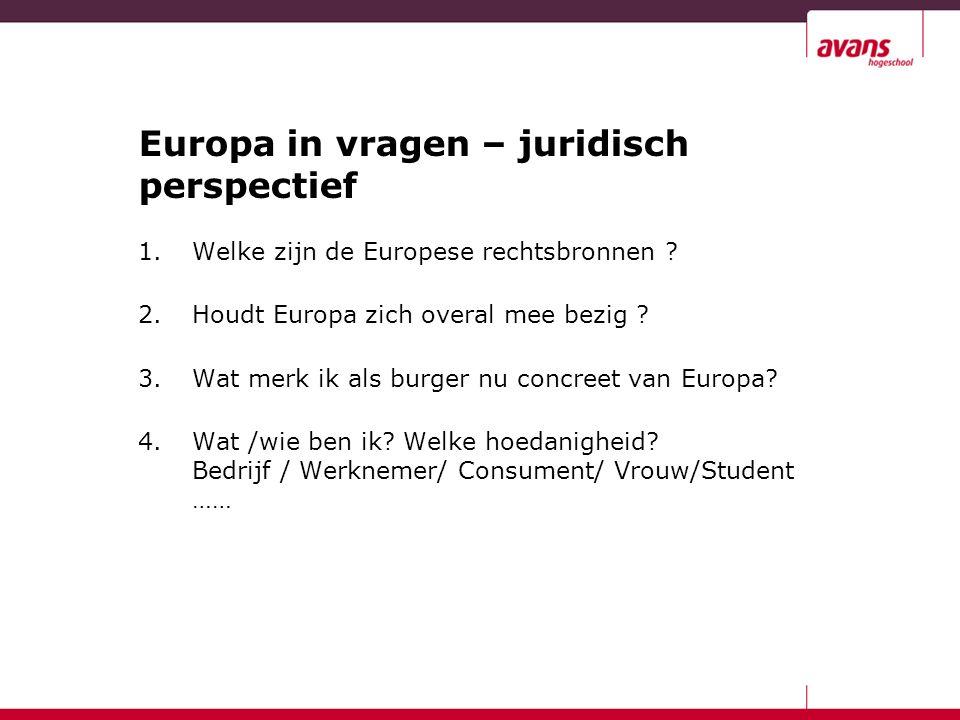 Europa in vragen – juridisch perspectief 1.Welke zijn de Europese rechtsbronnen .