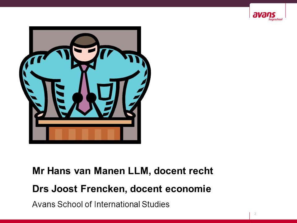 2 Mr Hans van Manen LLM, docent recht Drs Joost Frencken, docent economie Avans School of International Studies