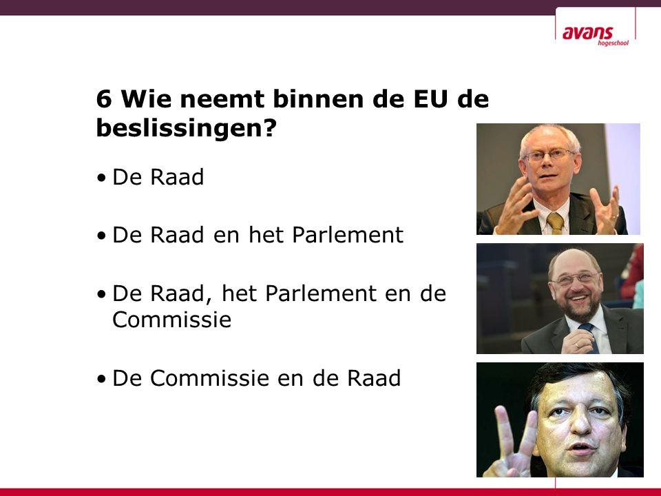 6 Wie neemt binnen de EU de beslissingen.