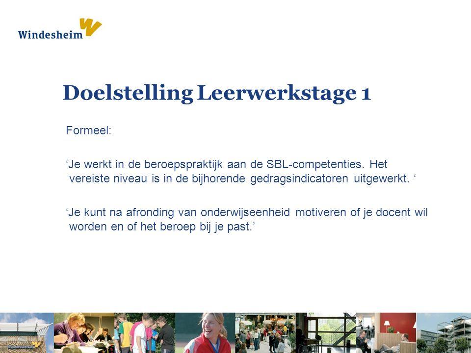 Doelstelling Leerwerkstage 1 Formeel: 'Je werkt in de beroepspraktijk aan de SBL-competenties. Het vereiste niveau is in de bijhorende gedragsindicato