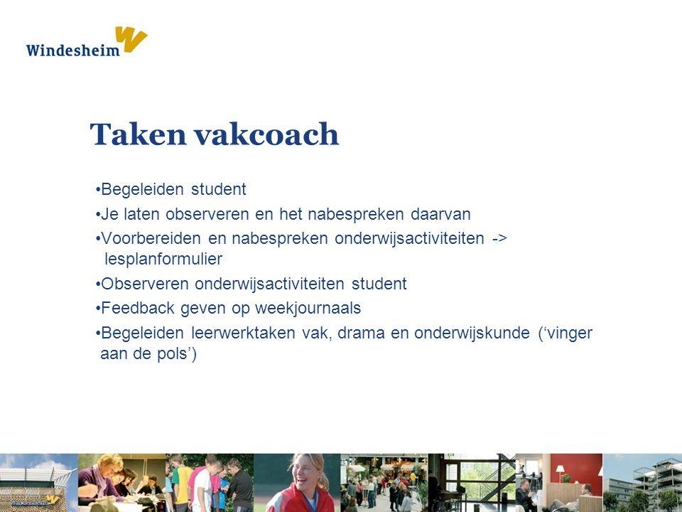 Taken vakcoach Begeleiden student Je laten observeren en het nabespreken daarvan Voorbereiden en nabespreken onderwijsactiviteiten -> lesplanformulier