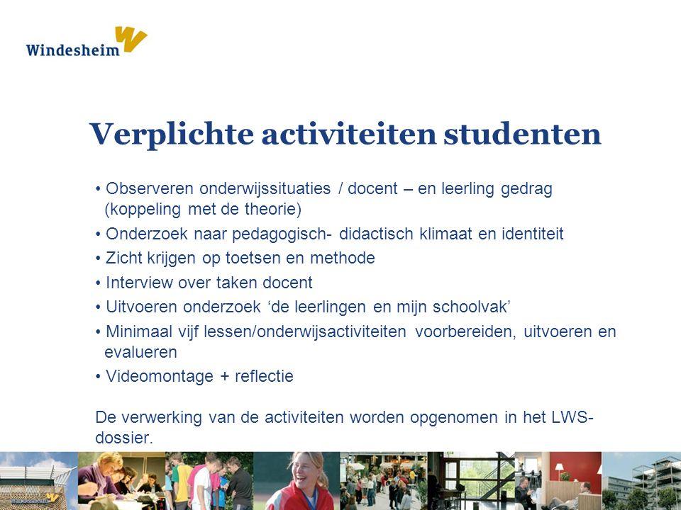 Verplichte activiteiten studenten Observeren onderwijssituaties / docent – en leerling gedrag (koppeling met de theorie) Onderzoek naar pedagogisch- d