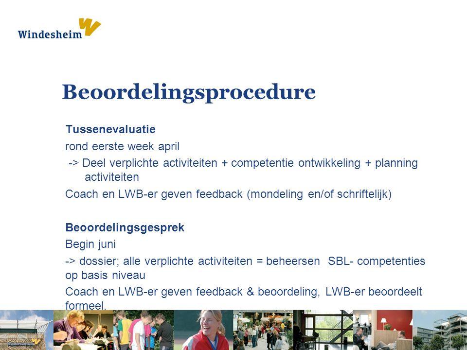 Beoordelingsprocedure Tussenevaluatie rond eerste week april -> Deel verplichte activiteiten + competentie ontwikkeling + planning activiteiten Coach