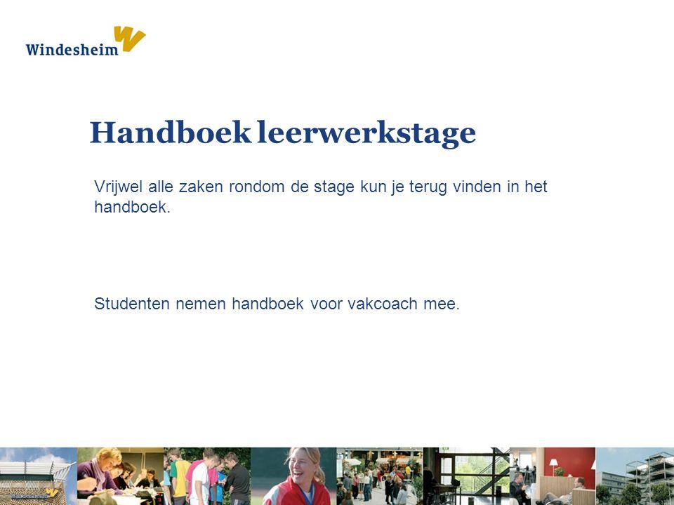 Handboek leerwerkstage Vrijwel alle zaken rondom de stage kun je terug vinden in het handboek. Studenten nemen handboek voor vakcoach mee.