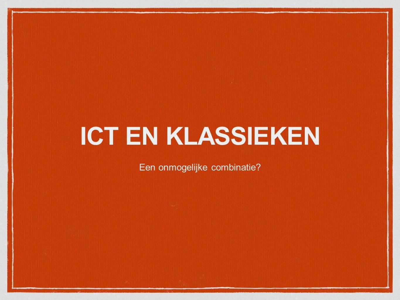 ICT EN KLASSIEKEN Een onmogelijke combinatie