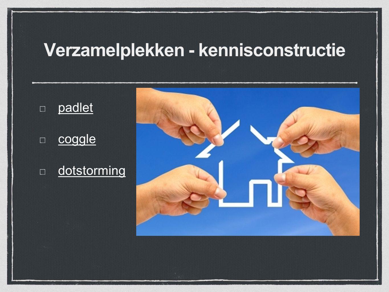 Verzamelplekken - kennisconstructie padlet coggle dotstorming