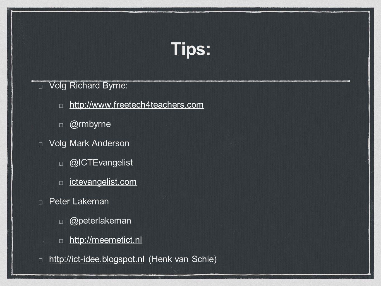 Tips: Volg Richard Byrne: http://www.freetech4teachers.com @rmbyrne Volg Mark Anderson @ICTEvangelist ictevangelist.com Peter Lakeman @peterlakeman ht