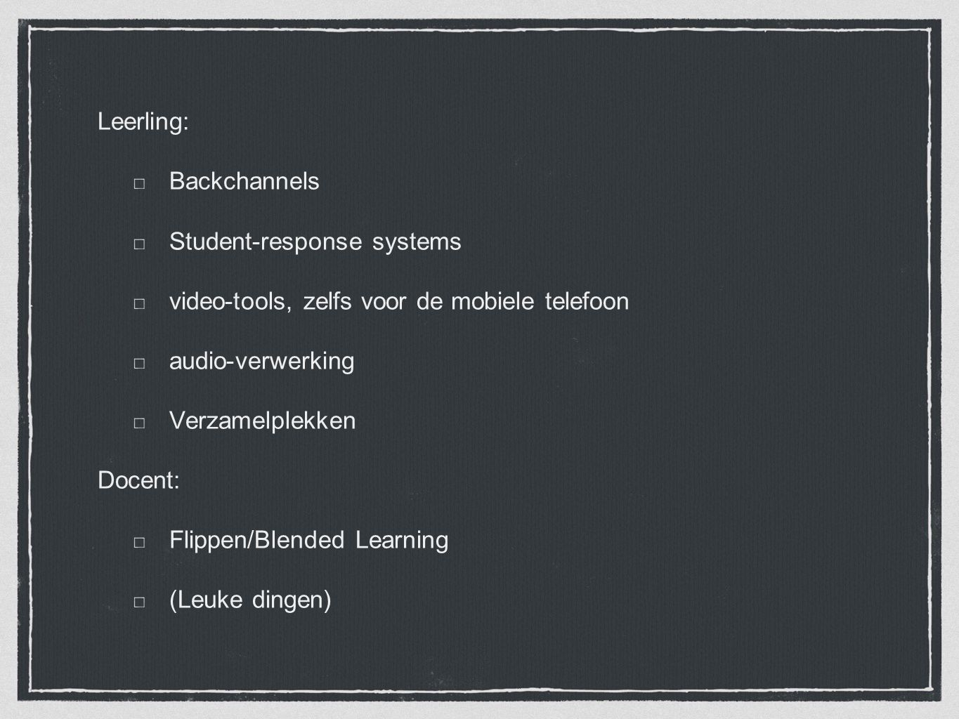 Leerling: Backchannels Student-response systems video-tools, zelfs voor de mobiele telefoon audio-verwerking Verzamelplekken Docent: Flippen/Blended Learning (Leuke dingen)