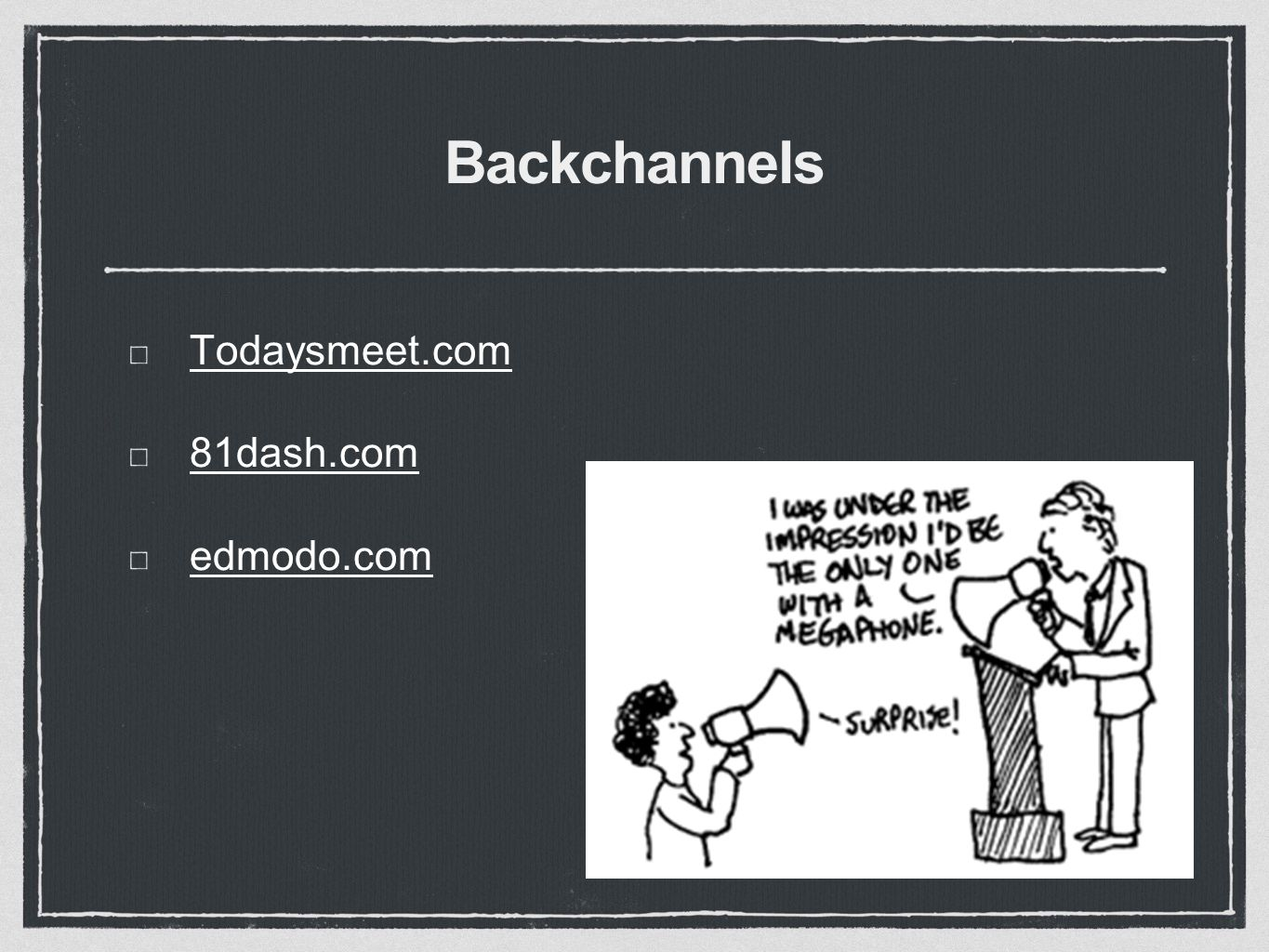 Backchannels Todaysmeet.com 81dash.com edmodo.com