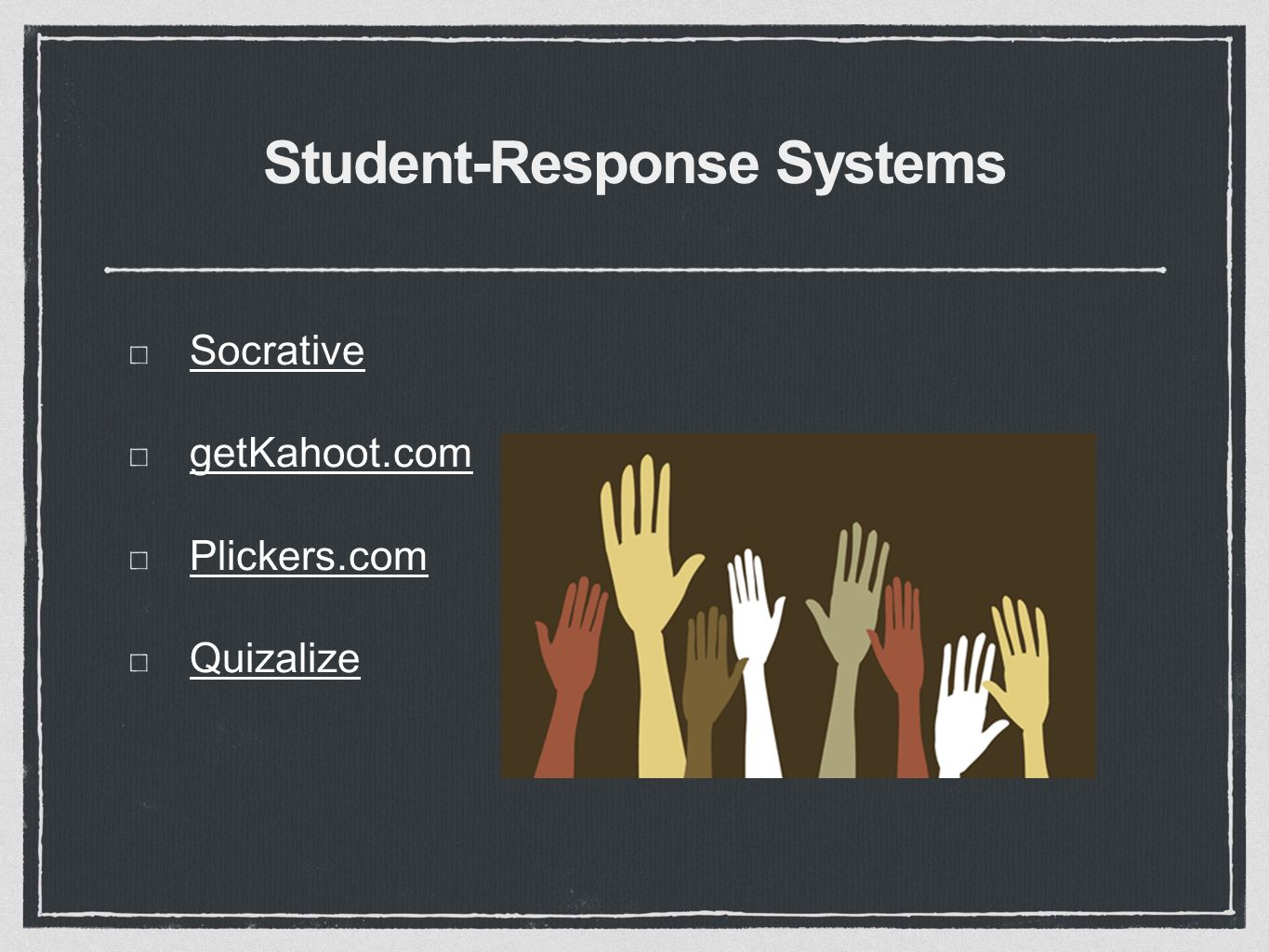 Student-Response Systems Socrative getKahoot.com Plickers.com Quizalize
