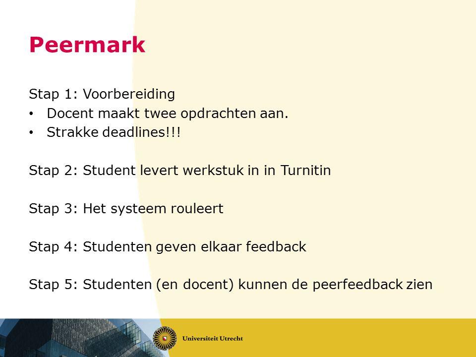 Peermark Stap 1: Voorbereiding Docent maakt twee opdrachten aan. Strakke deadlines!!! Stap 2: Student levert werkstuk in in Turnitin Stap 3: Het syste
