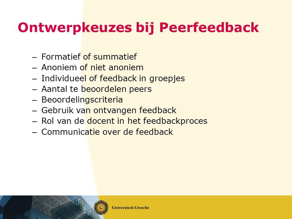 Ontwerpkeuzes bij Peerfeedback – Formatief of summatief – Anoniem of niet anoniem – Individueel of feedback in groepjes – Aantal te beoordelen peers –
