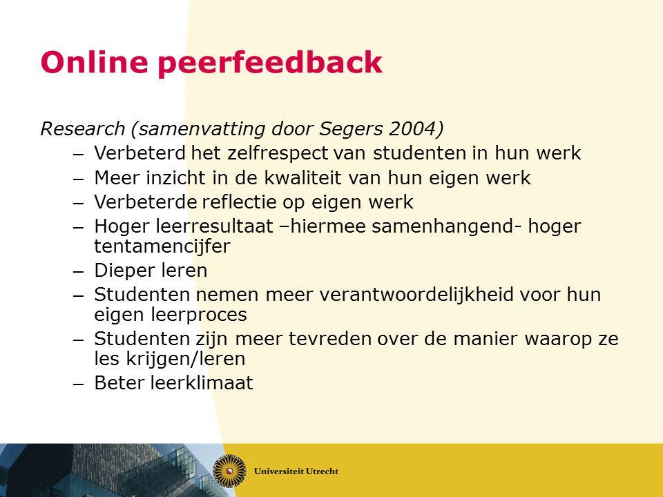 Online peerfeedback Research (samenvatting door Segers 2004) – Verbeterd het zelfrespect van studenten in hun werk – Meer inzicht in de kwaliteit van