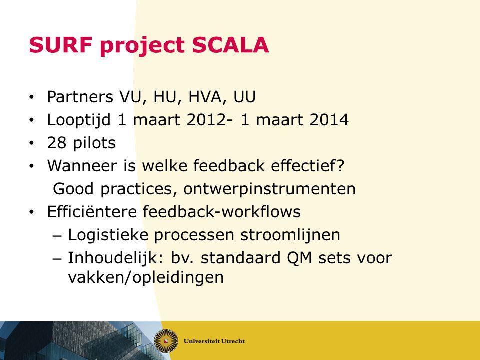 SURF project SCALA Partners VU, HU, HVA, UU Looptijd 1 maart 2012- 1 maart 2014 28 pilots Wanneer is welke feedback effectief? Good practices, ontwerp
