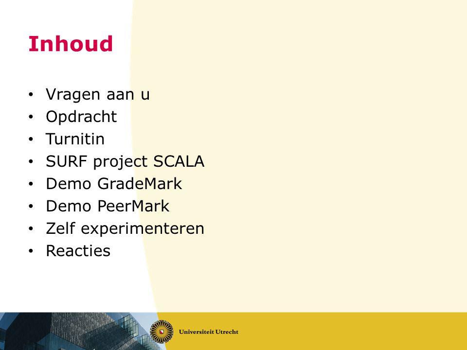 Inhoud Vragen aan u Opdracht Turnitin SURF project SCALA Demo GradeMark Demo PeerMark Zelf experimenteren Reacties