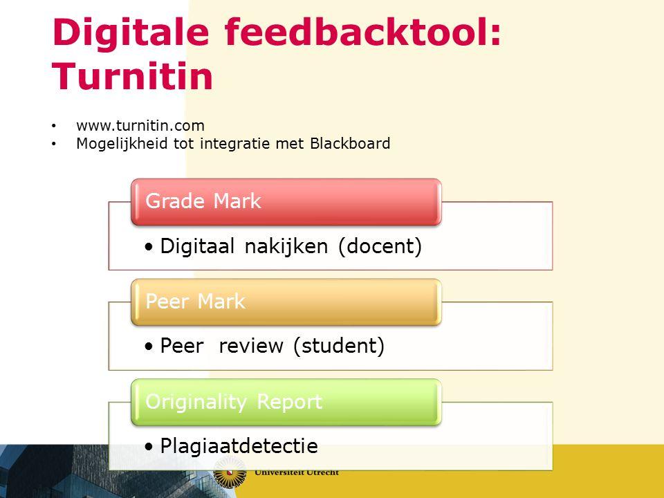 Digitale feedbacktool: Turnitin www.turnitin.com Mogelijkheid tot integratie met Blackboard Digitaal nakijken (docent) Grade Mark Peer review (student