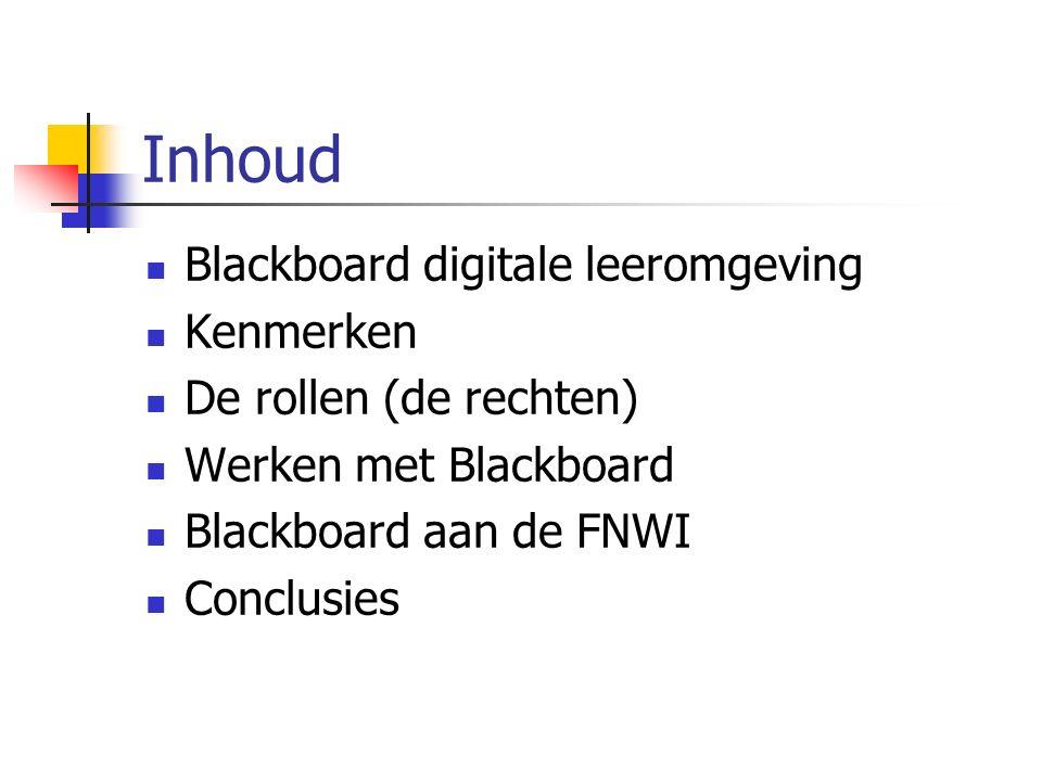 Inhoud Blackboard digitale leeromgeving Kenmerken De rollen (de rechten) Werken met Blackboard Blackboard aan de FNWI Conclusies