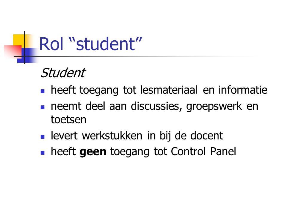 """Rol """"student"""" Student heeft toegang tot lesmateriaal en informatie neemt deel aan discussies, groepswerk en toetsen levert werkstukken in bij de docen"""