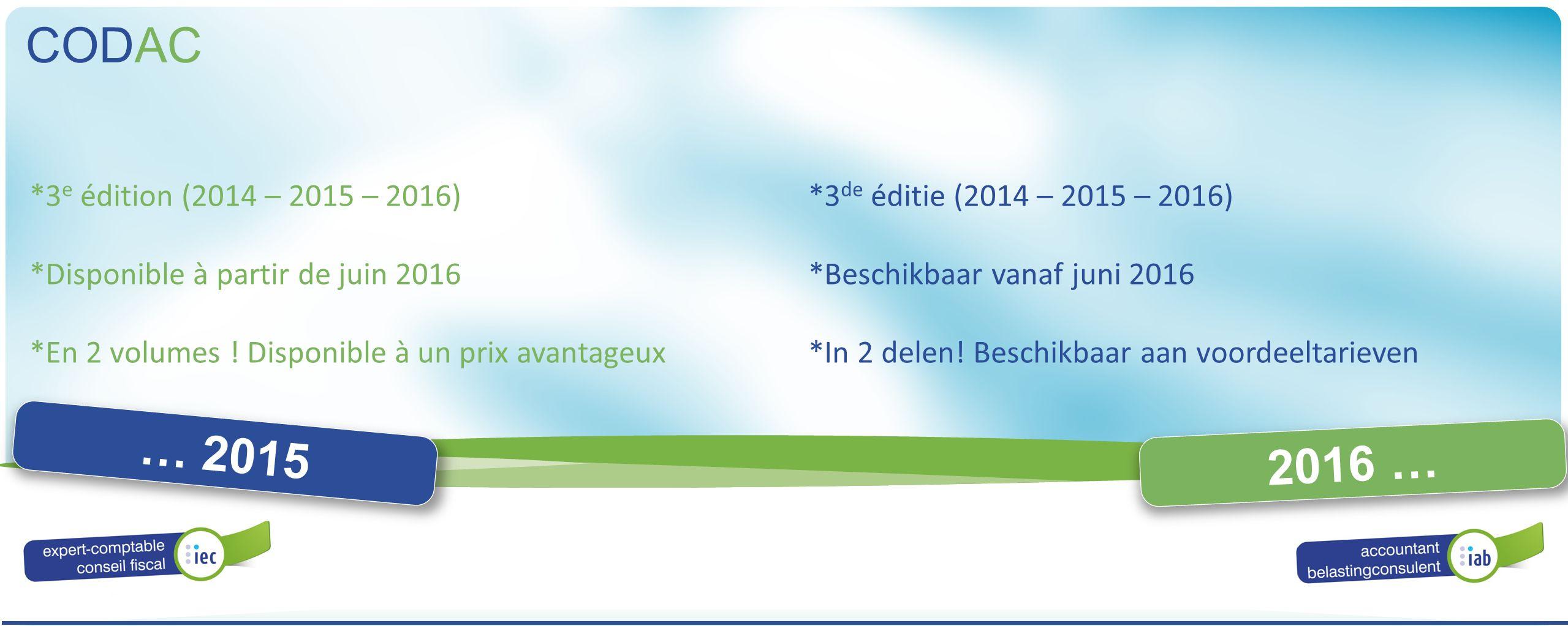 ALGEMENE VERGADERING ASSEMBLÉE GÉNÉRALE 2016 … 2015 CODAC 2016 … *3 e édition (2014 – 2015 – 2016) *Disponible à partir de juin 2016 *En 2 volumes ! D