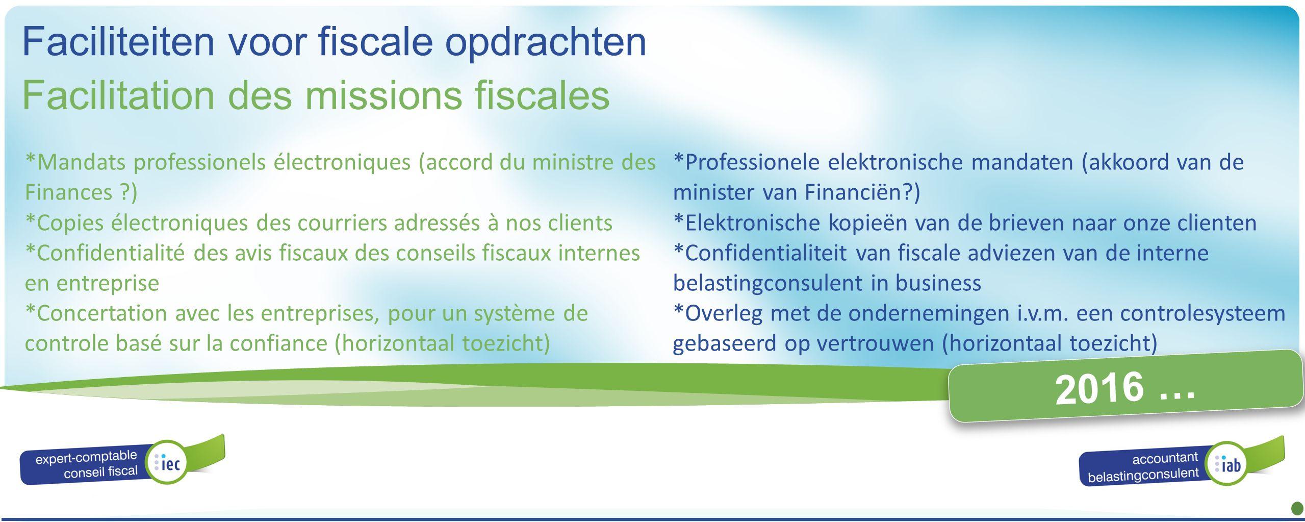 ALGEMENE VERGADERING ASSEMBLÉE GÉNÉRALE 2016 Facilitation des missions fiscales Faciliteiten voor fiscale opdrachten 2016 … *Mandats professionels éle