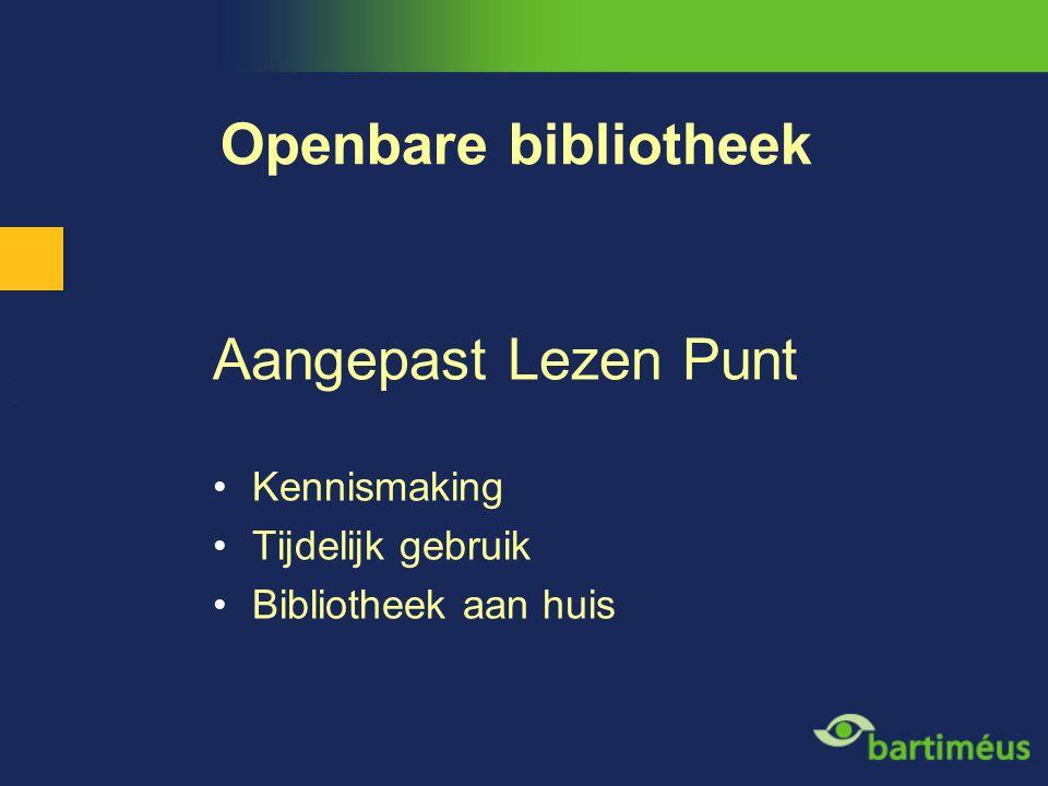 Openbare bibliotheek Aangepast Lezen Punt Kennismaking Tijdelijk gebruik Bibliotheek aan huis