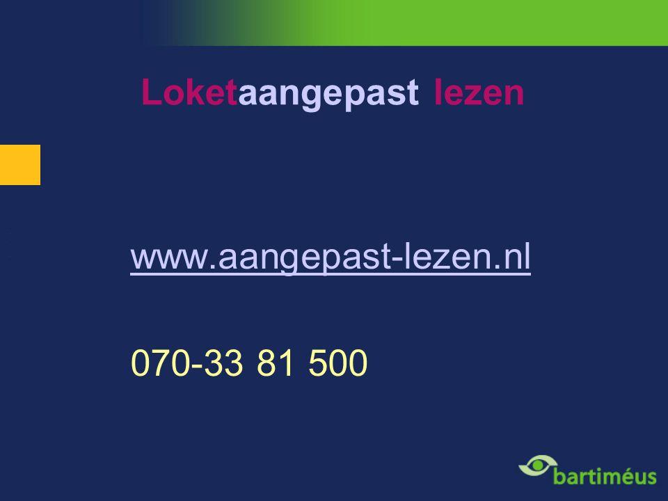 Loketaangepast lezen www.aangepast-lezen.nl 070-33 81 500