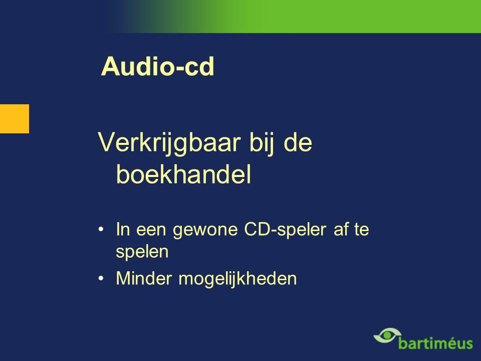 Audio-cd Verkrijgbaar bij de boekhandel In een gewone CD-speler af te spelen Minder mogelijkheden