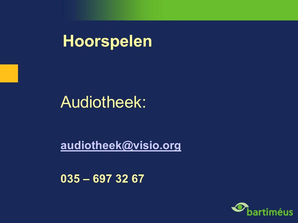 Hoorspelen Audiotheek: audiotheek@visio.org 035 – 697 32 67
