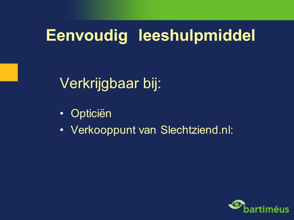 Verkrijgbaar bij: Opticiën Verkooppunt van Slechtziend.nl: