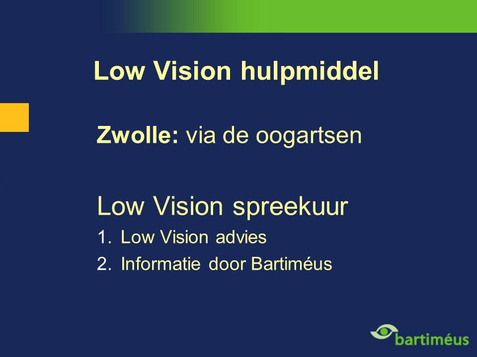 Low Vision hulpmiddel Zwolle: via de oogartsen Low Vision spreekuur 1.Low Vision advies 2.Informatie door Bartiméus