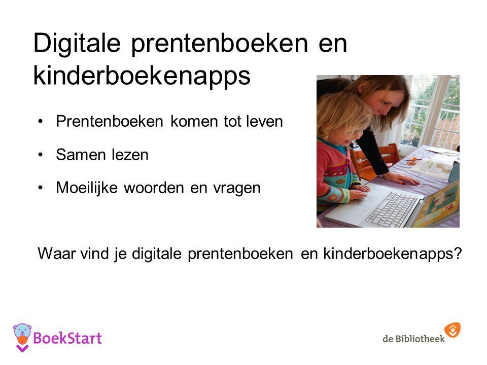 Digitale prentenboeken en kinderboekenapps Prentenboeken komen tot leven Samen lezen Moeilijke woorden en vragen Waar vind je digitale prentenboeken en kinderboekenapps?