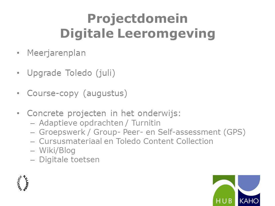 Projectdomein Digitale Leeromgeving Meerjarenplan Upgrade Toledo (juli) Course-copy (augustus) Concrete projecten in het onderwijs: – Adaptieve opdrac