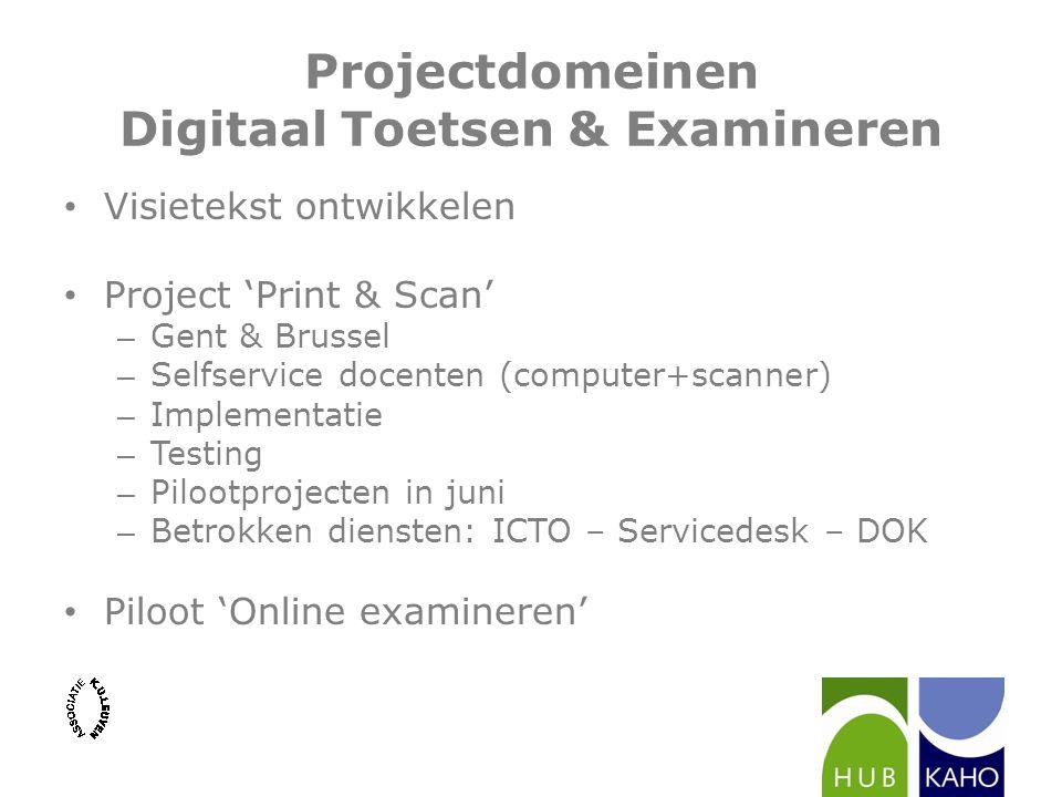 Projectdomeinen Digitaal Toetsen & Examineren Visietekst ontwikkelen Project 'Print & Scan' – Gent & Brussel – Selfservice docenten (computer+scanner)