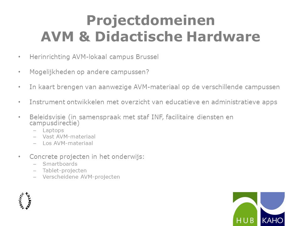 Projectdomeinen AVM & Didactische Hardware Herinrichting AVM-lokaal campus Brussel Mogelijkheden op andere campussen? In kaart brengen van aanwezige A