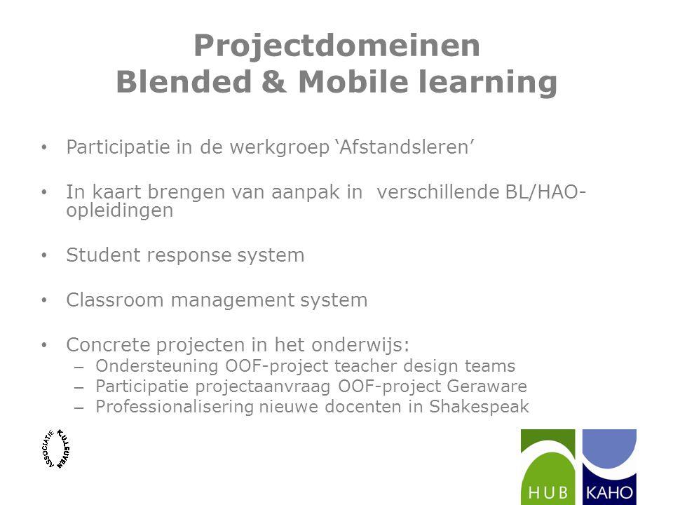 Projectdomeinen Blended & Mobile learning Participatie in de werkgroep 'Afstandsleren' In kaart brengen van aanpak in verschillende BL/HAO- opleidinge