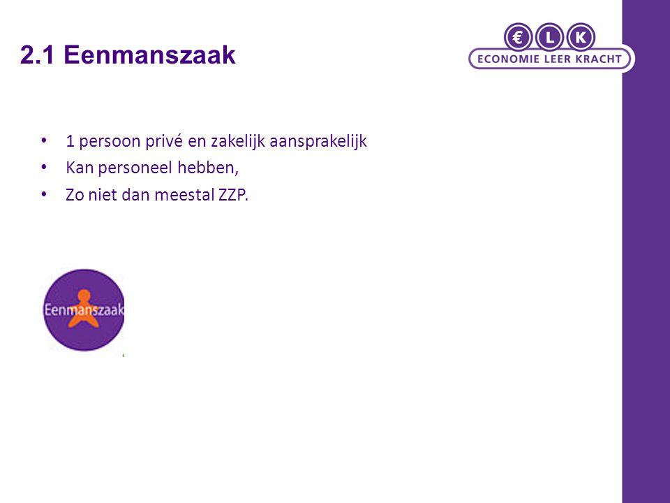 2.1 Eenmanszaak 1 persoon privé en zakelijk aansprakelijk Kan personeel hebben, Zo niet dan meestal ZZP.