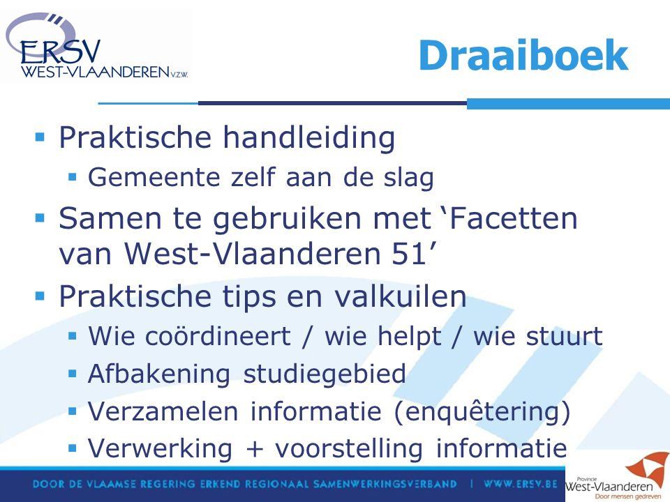 Draaiboek  Praktische handleiding  Gemeente zelf aan de slag  Samen te gebruiken met 'Facetten van West-Vlaanderen 51'  Praktische tips en valkuilen  Wie coördineert / wie helpt / wie stuurt  Afbakening studiegebied  Verzamelen informatie (enquêtering)  Verwerking + voorstelling informatie