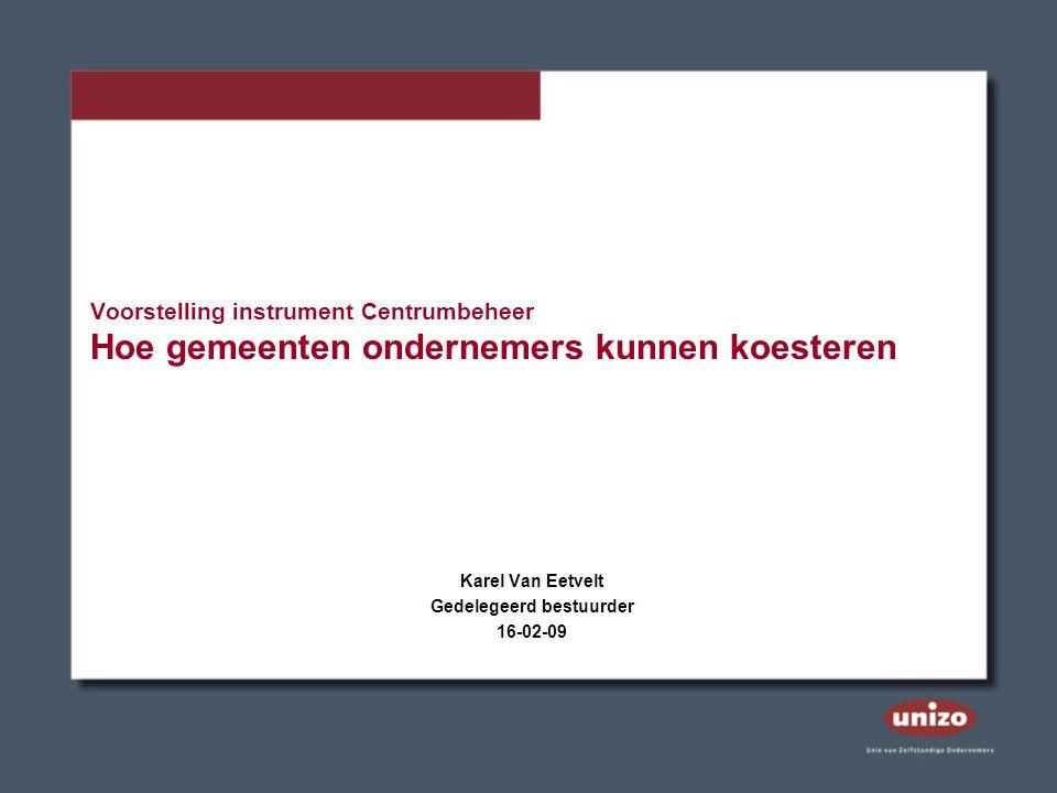 Voorstelling instrument Centrumbeheer Hoe gemeenten ondernemers kunnen koesteren Karel Van Eetvelt Gedelegeerd bestuurder 16-02-09
