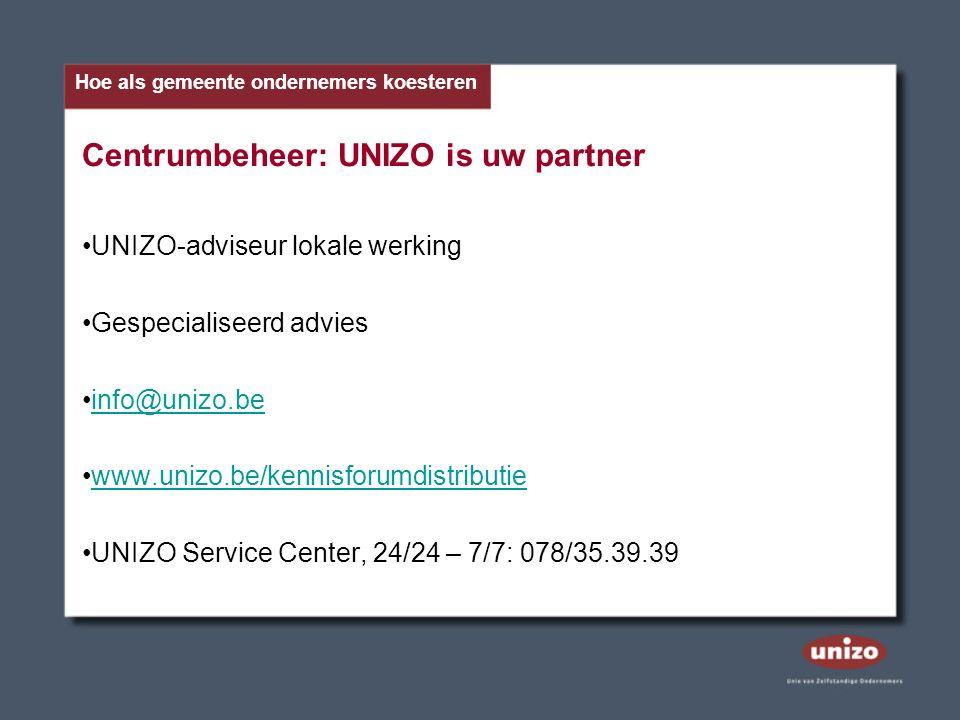 Centrumbeheer: UNIZO is uw partner UNIZO-adviseur lokale werking Gespecialiseerd advies info@unizo.be www.unizo.be/kennisforumdistributie UNIZO Service Center, 24/24 – 7/7: 078/35.39.39 Hoe als gemeente ondernemers koesteren