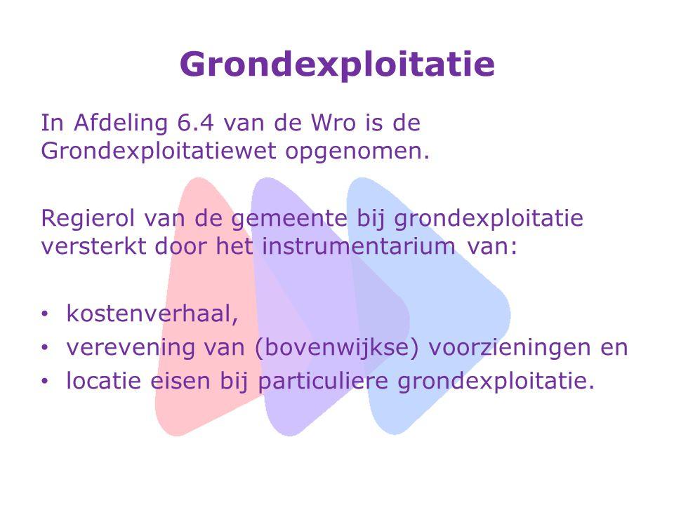 Grondexploitatie In Afdeling 6.4 van de Wro is de Grondexploitatiewet opgenomen.