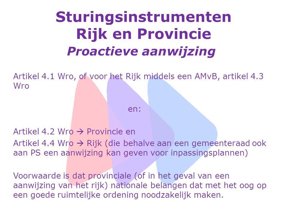 Sturingsinstrumenten Rijk en Provincie II Reactieve aanwijzing Op grond van artikel 3.8 lid 6 Wro Provinciaal of Rijksbelang moet deze actie rechtvaardigen Lijkt effectief instrument (Roosendaal/ZLTO), GS Noord- Brabant
