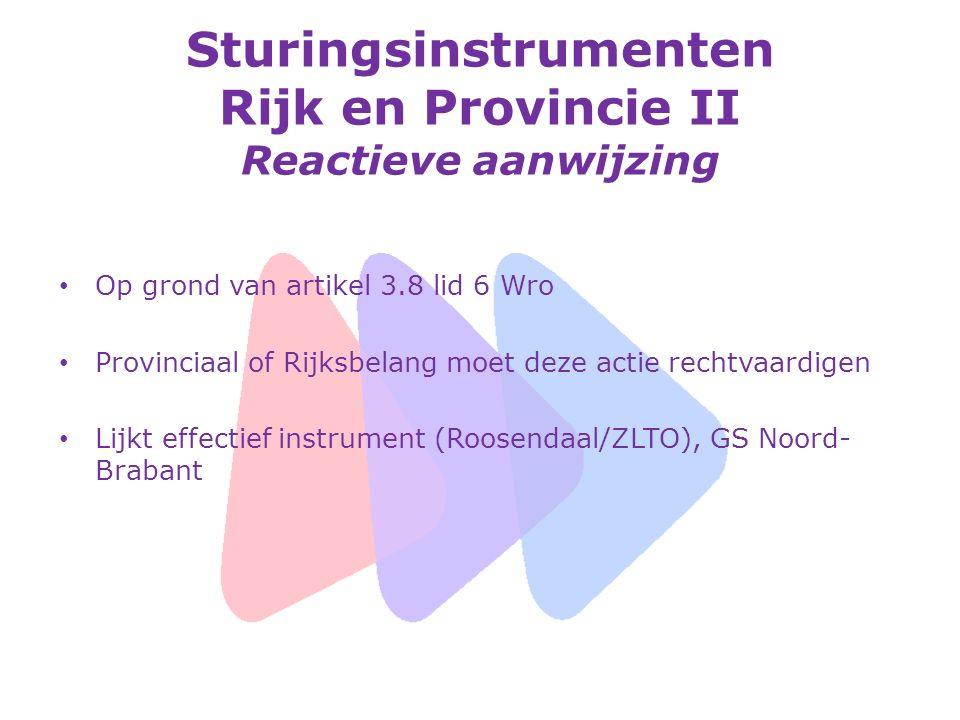 Sturingsinstrumenten Rijk en Provincie II Reactieve aanwijzing Op grond van artikel 3.8 lid 6 Wro Provinciaal of Rijksbelang moet deze actie rechtvaar