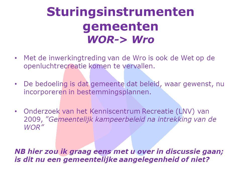 Sturingsinstrumenten gemeenten WOR-> Wro Met de inwerkingtreding van de Wro is ook de Wet op de openluchtrecreatie komen te vervallen. De bedoeling is