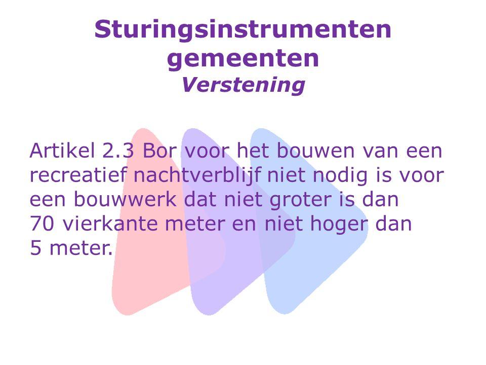 Sturingsinstrumenten gemeenten Verstening Artikel 2.3 Bor voor het bouwen van een recreatief nachtverblijf niet nodig is voor een bouwwerk dat niet groter is dan 70 vierkante meter en niet hoger dan 5 meter.